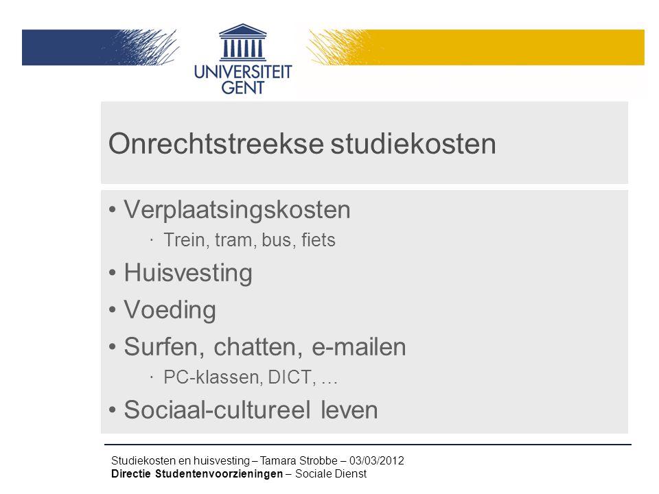 Studiekosten en huisvesting – Tamara Strobbe – 03/03/2012 Directie Studentenvoorzieningen – Sociale Dienst Onrechtstreekse studiekosten Verplaatsingsk