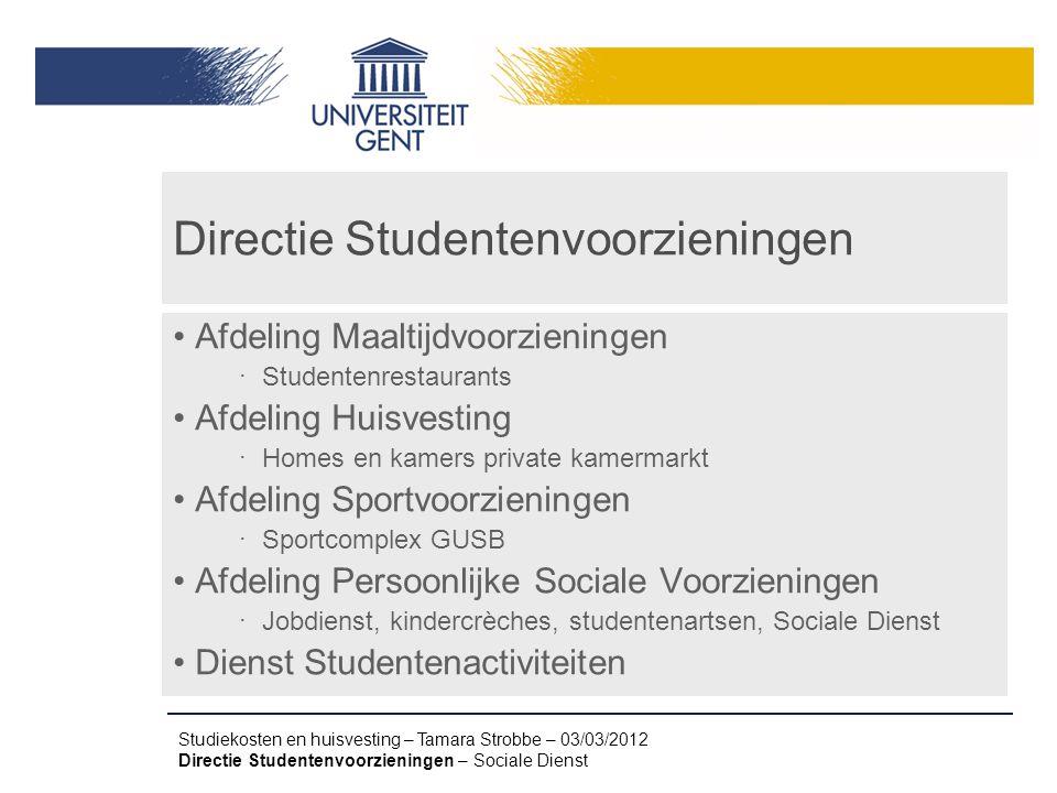 Studiekosten en huisvesting – Tamara Strobbe – 03/03/2012 Directie Studentenvoorzieningen – Sociale Dienst Directie Studentenvoorzieningen Afdeling Ma