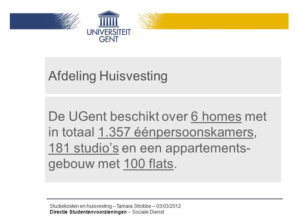 Studiekosten en huisvesting – Tamara Strobbe – 03/03/2012 Directie Studentenvoorzieningen – Sociale Dienst Afdeling Huisvesting De UGent beschikt over