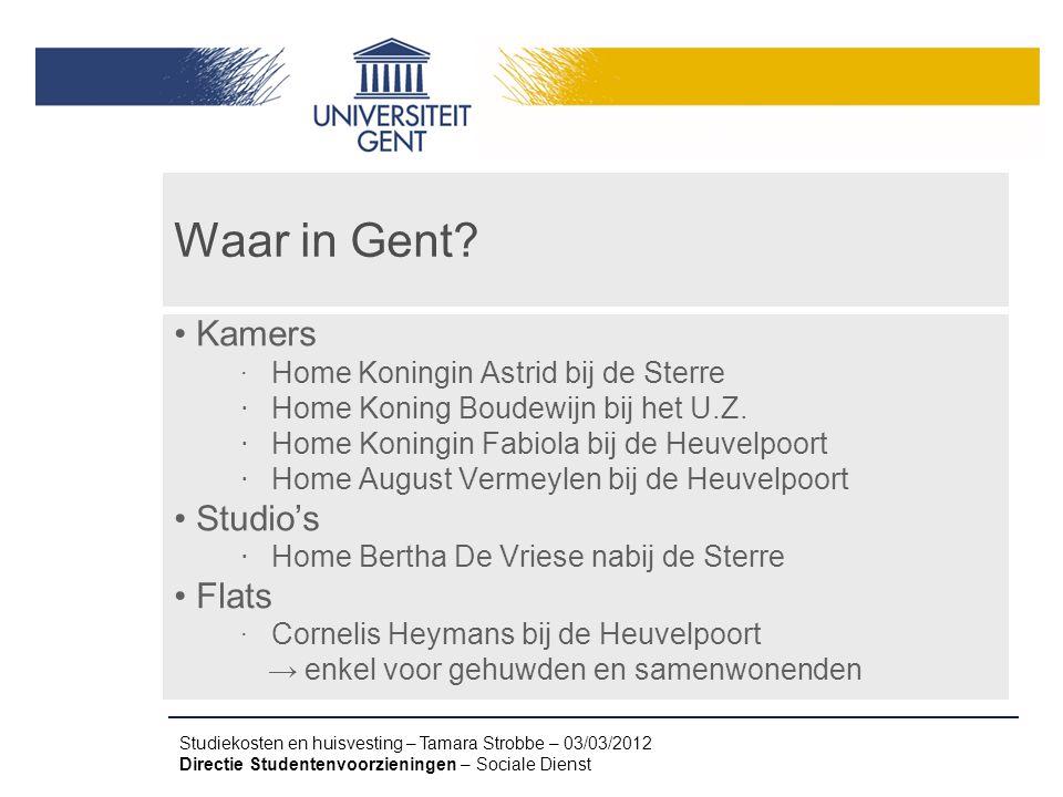 Studiekosten en huisvesting – Tamara Strobbe – 03/03/2012 Directie Studentenvoorzieningen – Sociale Dienst Waar in Gent? Kamers ‧ Home Koningin Astrid