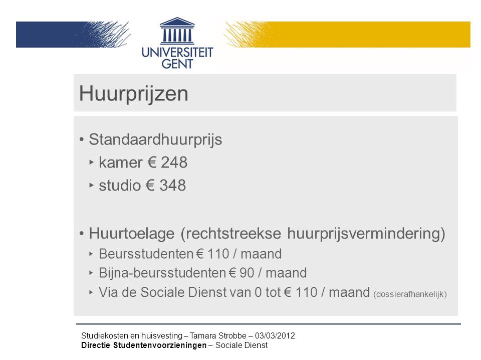 Studiekosten en huisvesting – Tamara Strobbe – 03/03/2012 Directie Studentenvoorzieningen – Sociale Dienst Huurprijzen Standaardhuurprijs ‣ kamer € 24