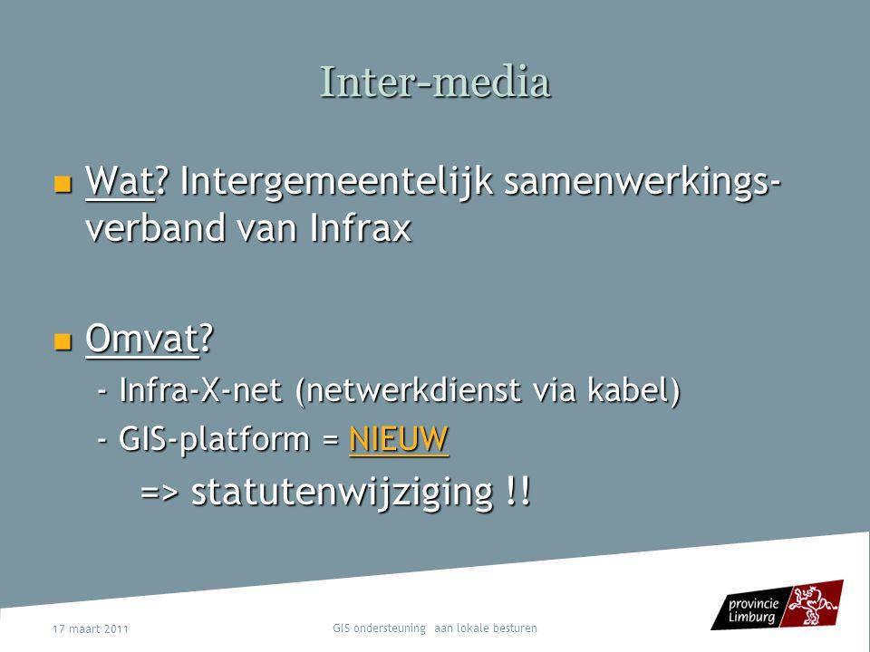 17 maart 2011 GIS ondersteuning aan lokale besturen Inter-media Wat? Intergemeentelijk samenwerkings- verband van Infrax Wat? Intergemeentelijk samenw