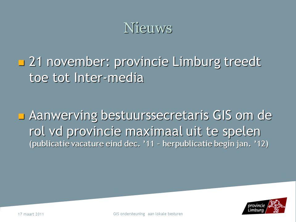 17 maart 2011 GIS ondersteuning aan lokale besturen Nieuws 21 november: provincie Limburg treedt toe tot Inter-media 21 november: provincie Limburg tr