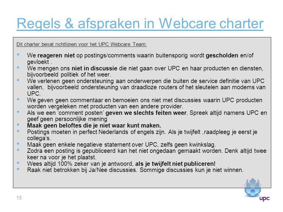 15 Regels & afspraken in Webcare charter Dit charter bevat richtlijnen voor het UPC Webcare Team: We reageren niet op postings/comments waarin buitensporig wordt gescholden en/of gevloekt.