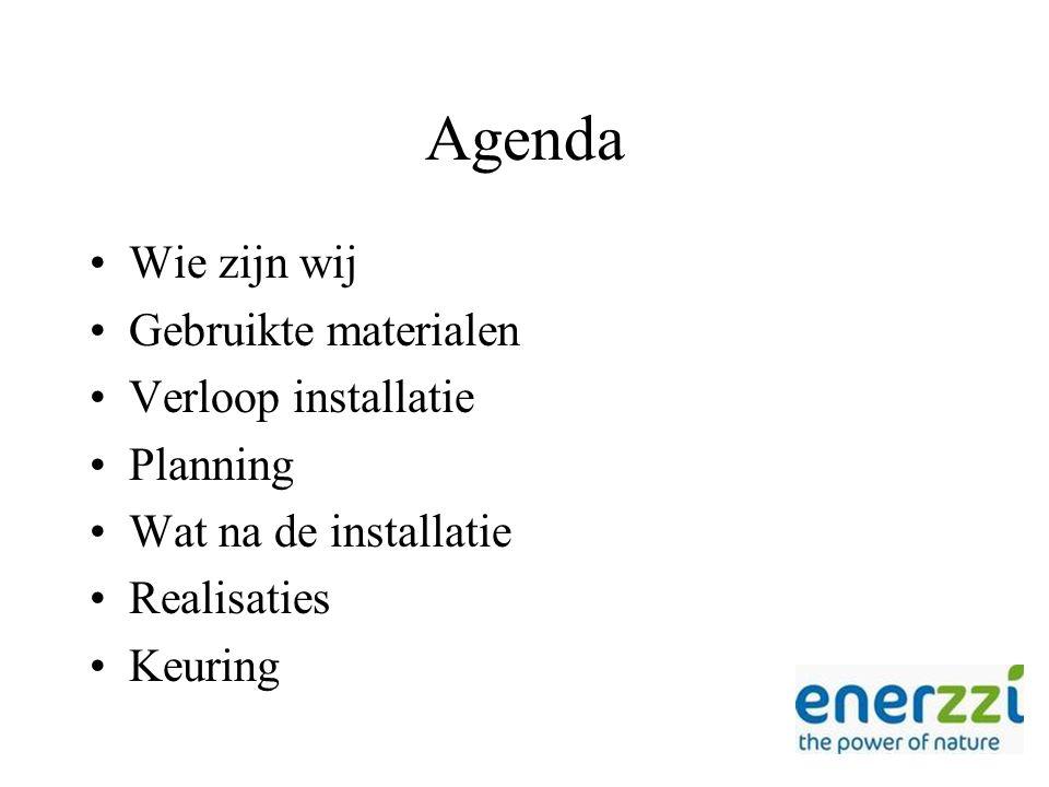 Agenda Wie zijn wij Gebruikte materialen Verloop installatie Planning Wat na de installatie Realisaties Keuring