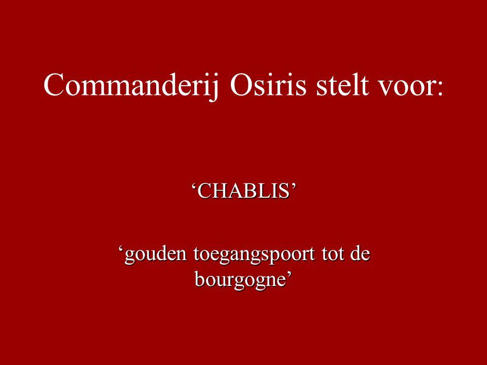 Commanderij Osiris stelt voor : 'CHABLIS' 'gouden toegangspoort tot de bourgogne'