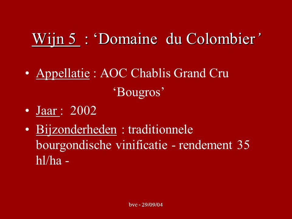 bvc - 29/09/04 Wijn 5 : 'Domaine du Colombier' Appellatie : AOC Chablis Grand Cru 'Bougros' Jaar : 2002 Bijzonderheden : traditionnele bourgondische v