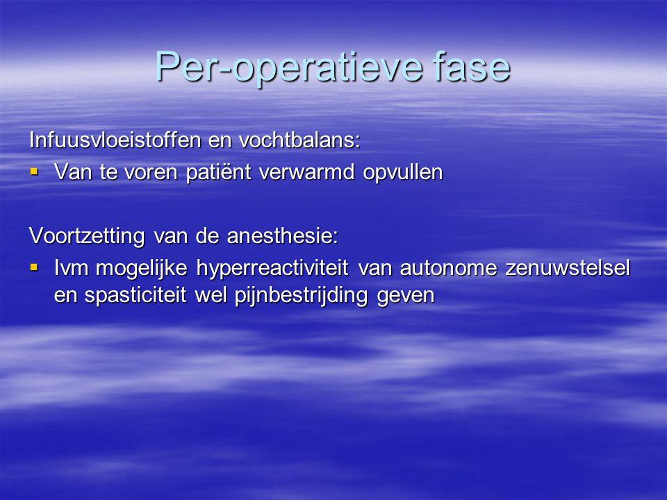 Per-operatieve fase Infuusvloeistoffen en vochtbalans:  Van te voren patiënt verwarmd opvullen Voortzetting van de anesthesie:  Ivm mogelijke hyperreactiviteit van autonome zenuwstelsel en spasticiteit wel pijnbestrijding geven
