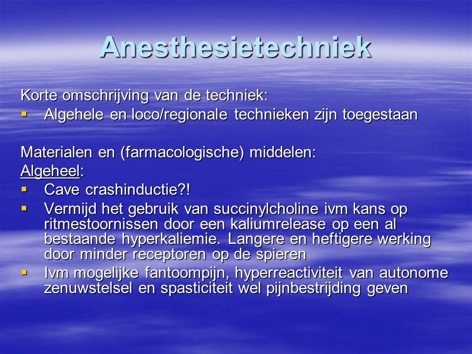 Anesthesietechniek Korte omschrijving van de techniek:  Algehele en loco/regionale technieken zijn toegestaan Materialen en (farmacologische) middelen: Algeheel:  Cave crashinductie?.