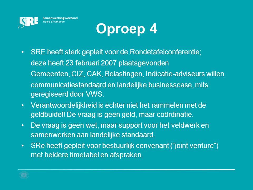 Oproep 4 SRE heeft sterk gepleit voor de Rondetafelconferentie; deze heeft 23 februari 2007 plaatsgevonden Gemeenten, CIZ, CAK, Belastingen, Indicatie