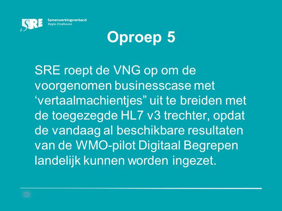 """Oproep 5 SRE roept de VNG op om de voorgenomen businesscase met 'vertaalmachientjes"""" uit te breiden met de toegezegde HL7 v3 trechter, opdat de vandaa"""