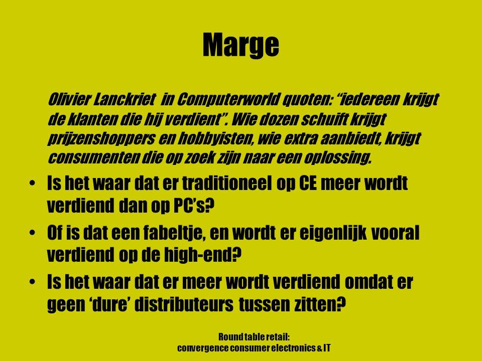 Round table retail: convergence consumer electronics & IT Marge Olivier Lanckriet in Computerworld quoten: iedereen krijgt de klanten die hij verdient .