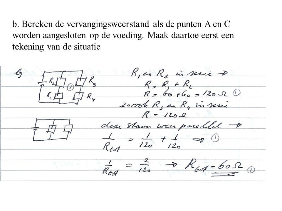 b. Bereken de vervangingsweerstand als de punten A en C worden aangesloten op de voeding. Maak daartoe eerst een tekening van de situatie