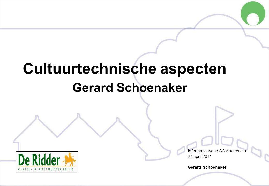Cultuurtechnische aspecten Gerard Schoenaker Informatieavond GC Anderstein 27 april 2011 Gerard Schoenaker
