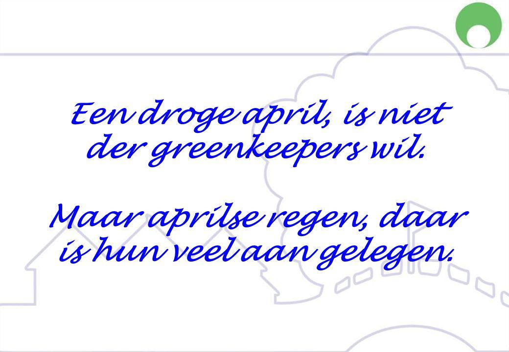 Een droge april, is niet der greenkeepers wil. Maar aprilse regen, daar is hun veel aan gelegen.