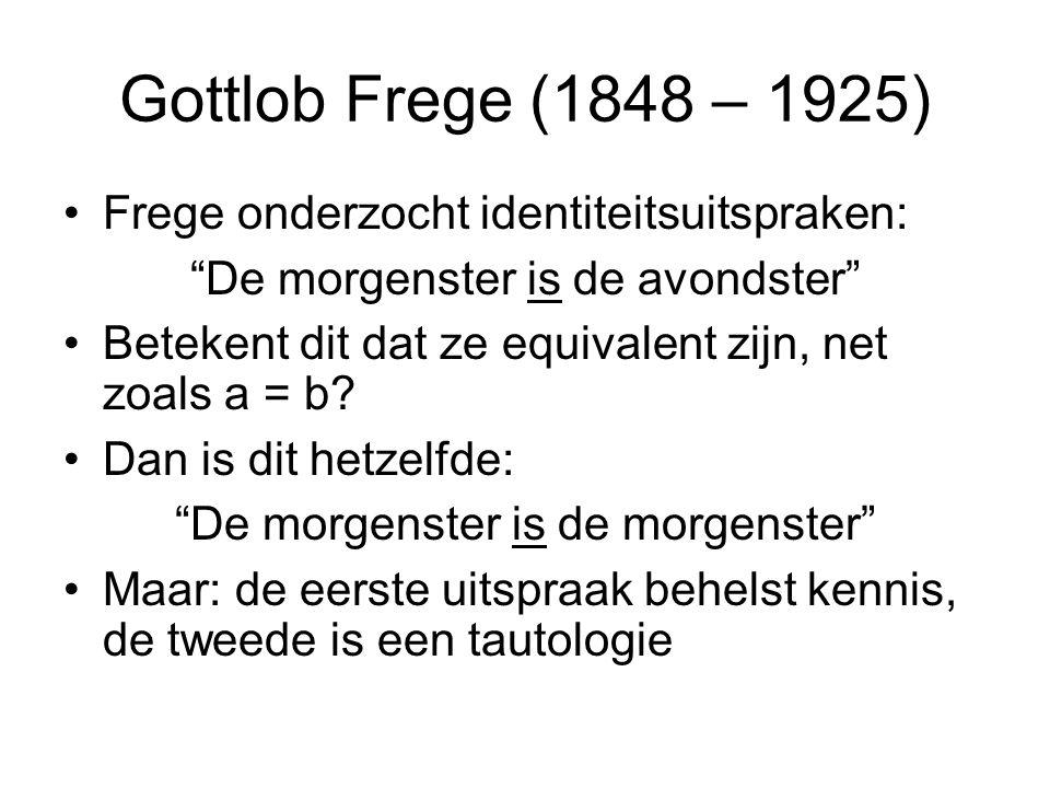 """Gottlob Frege (1848 – 1925) Frege onderzocht identiteitsuitspraken: """"De morgenster is de avondster"""" Betekent dit dat ze equivalent zijn, net zoals a ="""