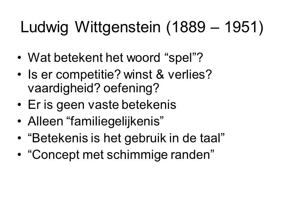 """Ludwig Wittgenstein (1889 – 1951) Wat betekent het woord """"spel""""? Is er competitie? winst & verlies? vaardigheid? oefening? Er is geen vaste betekenis"""