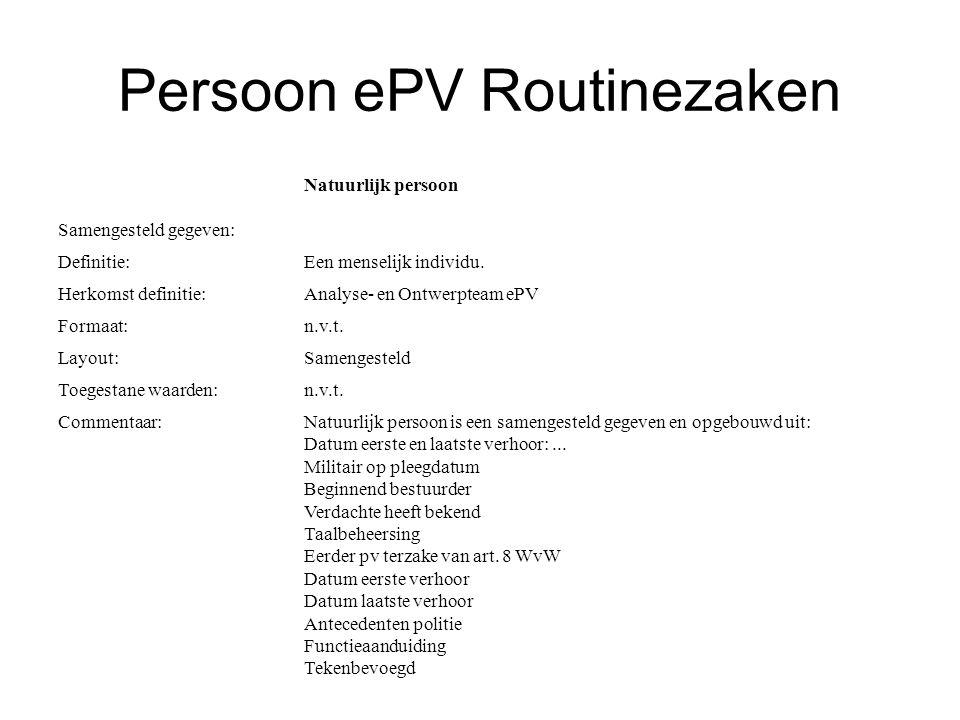 Persoon ePV Routinezaken Samengesteld gegeven: Natuurlijk persoon Definitie:Een menselijk individu. Herkomst definitie:Analyse- en Ontwerpteam ePV For