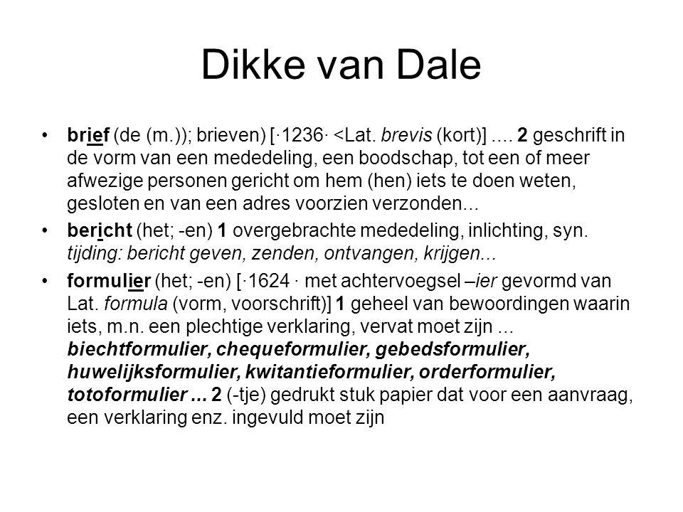 Dikke van Dale brief (de (m.)); brieven) [·1236· <Lat. brevis (kort)].... 2 geschrift in de vorm van een mededeling, een boodschap, tot een of meer af