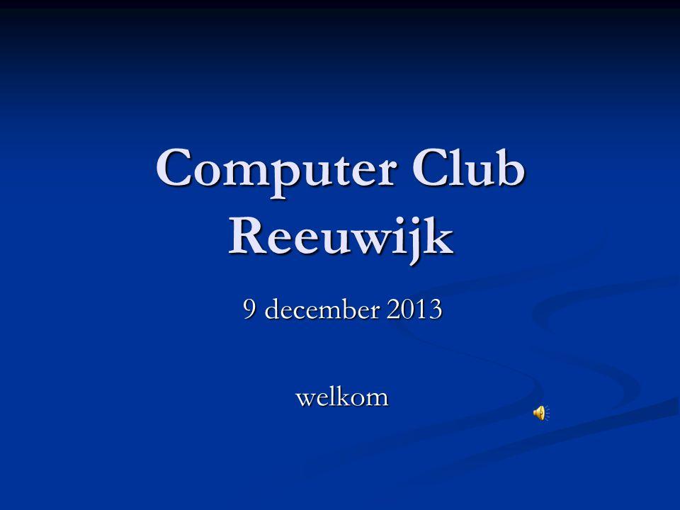 Computer Club Reeuwijk 9 december 2013 welkom