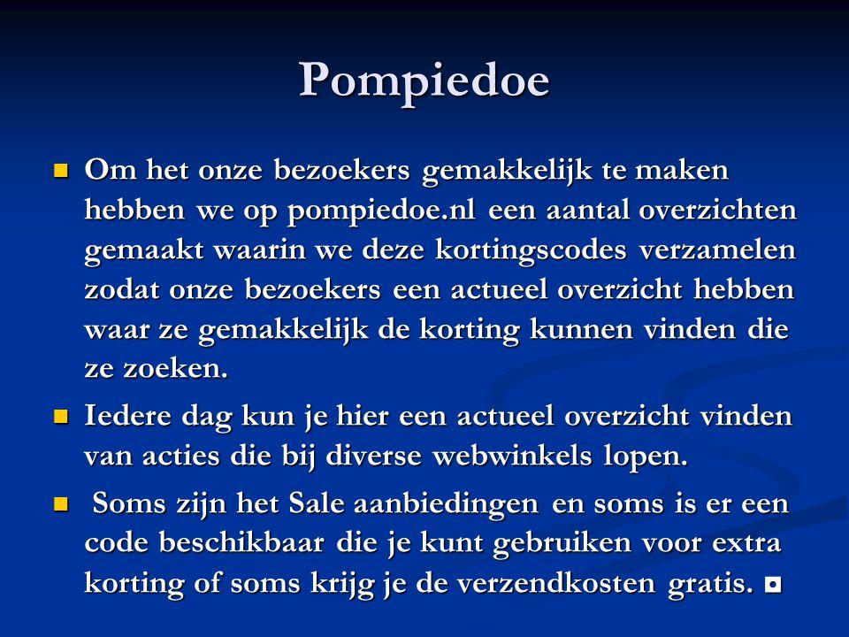 Pompiedoe Om het onze bezoekers gemakkelijk te maken hebben we op pompiedoe.nl een aantal overzichten gemaakt waarin we deze kortingscodes verzamelen