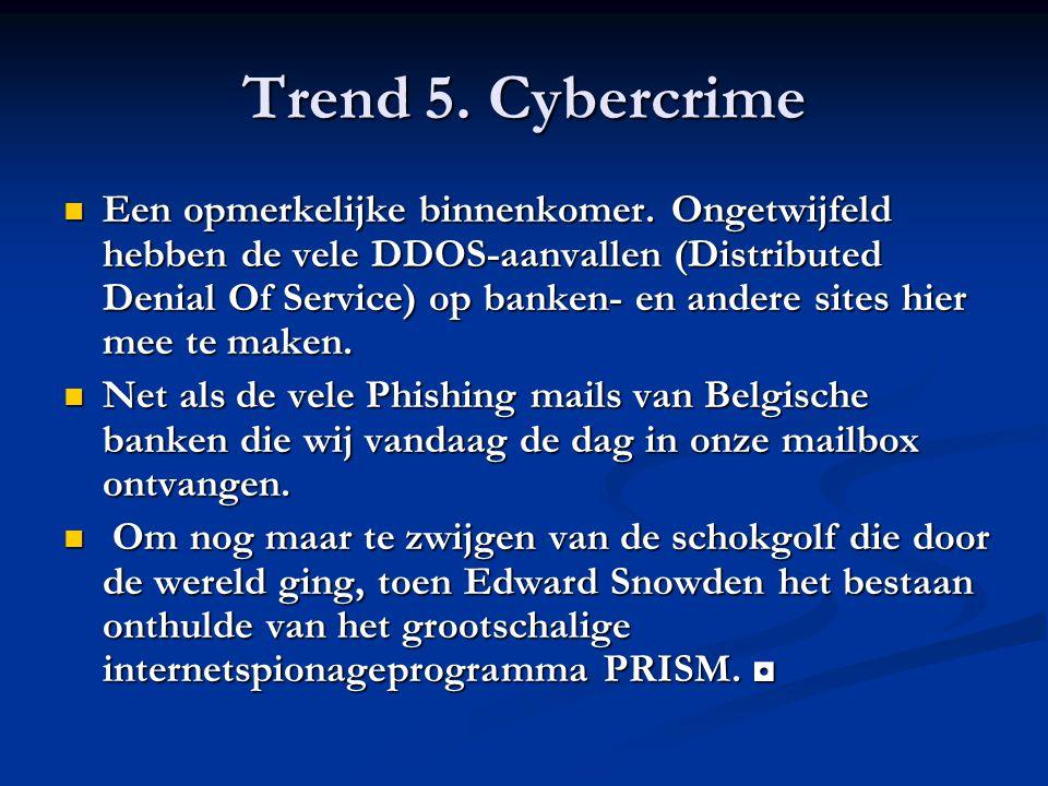 Trend 5. Cybercrime Een opmerkelijke binnenkomer. Ongetwijfeld hebben de vele DDOS-aanvallen (Distributed Denial Of Service) op banken- en andere site