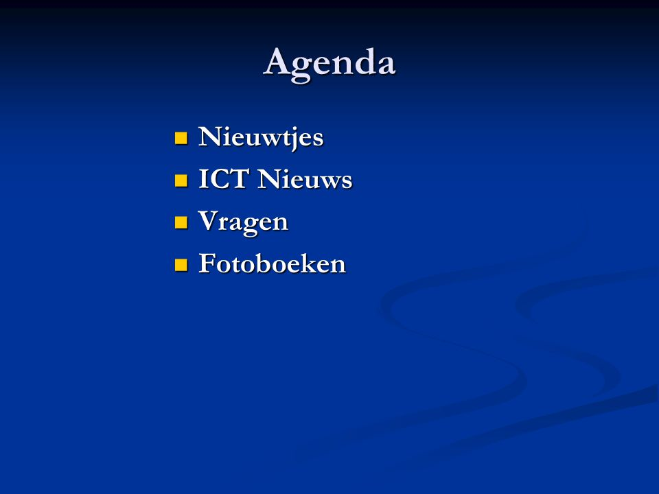 Agenda Nieuwtjes Nieuwtjes ICT Nieuws ICT Nieuws Vragen Vragen Fotoboeken Fotoboeken