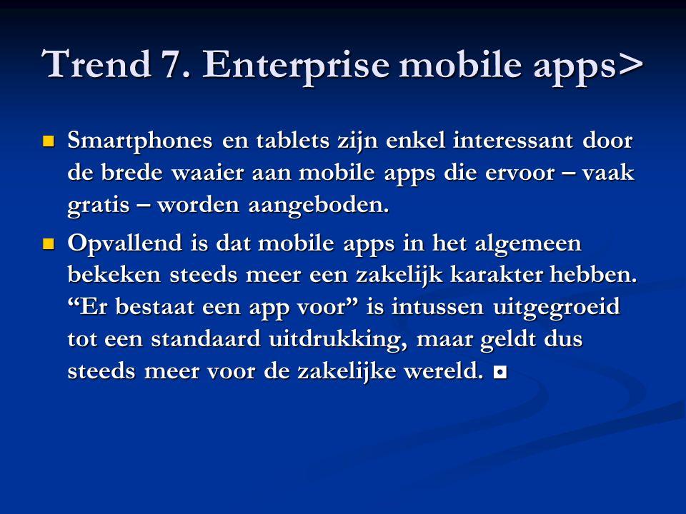 Trend 7. Enterprise mobile apps> Smartphones en tablets zijn enkel interessant door de brede waaier aan mobile apps die ervoor – vaak gratis – worden
