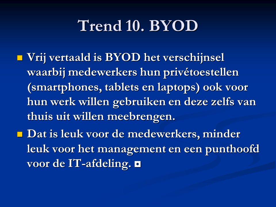 Trend 10. BYOD Vrij vertaald is BYOD het verschijnsel waarbij medewerkers hun privétoestellen (smartphones, tablets en laptops) ook voor hun werk will