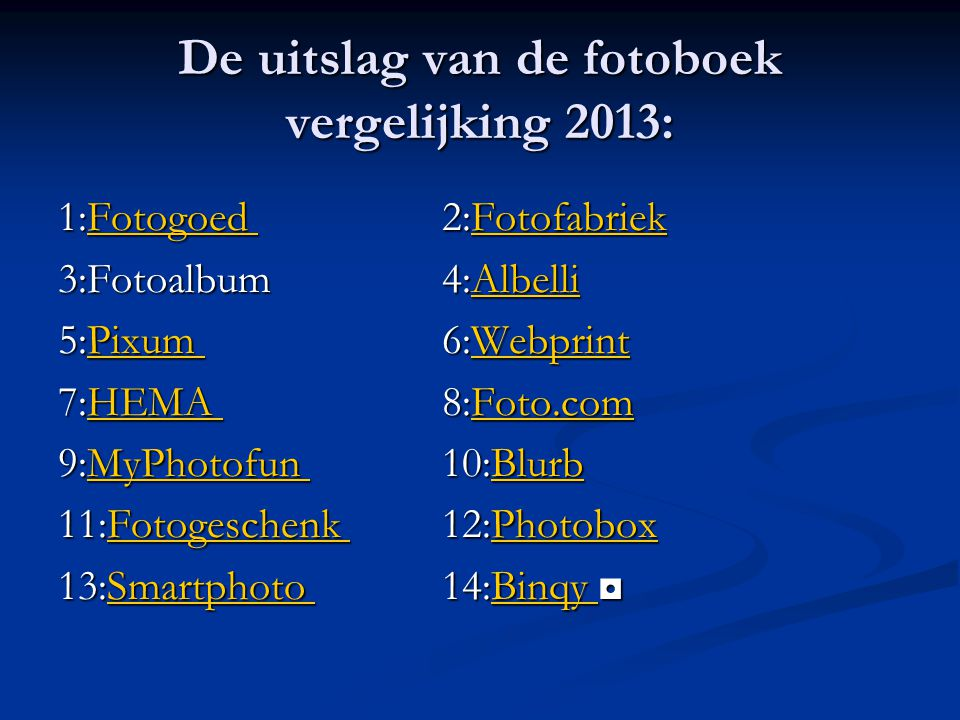 De uitslag van de fotoboek vergelijking 2013: 1:Fotogoed 2:Fotofabriek Fotogoed FotofabriekFotogoed Fotofabriek 3:Fotoalbum4:Albelli Albelli 5:Pixum 6