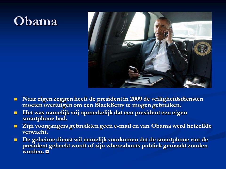 Obama Naar eigen zeggen heeft de president in 2009 de veiligheidsdiensten moeten overtuigen om een BlackBerry te mogen gebruiken. Naar eigen zeggen he