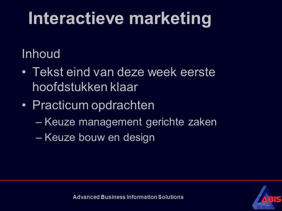 Advanced Business Information Solutions Interactieve marketing Inhoud Tekst eind van deze week eerste hoofdstukken klaar Practicum opdrachten –Keuze management gerichte zaken –Keuze bouw en design