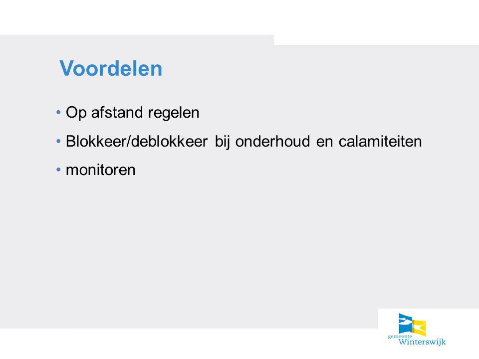 Voordelen Op afstand regelen Blokkeer/deblokkeer bij onderhoud en calamiteiten monitoren