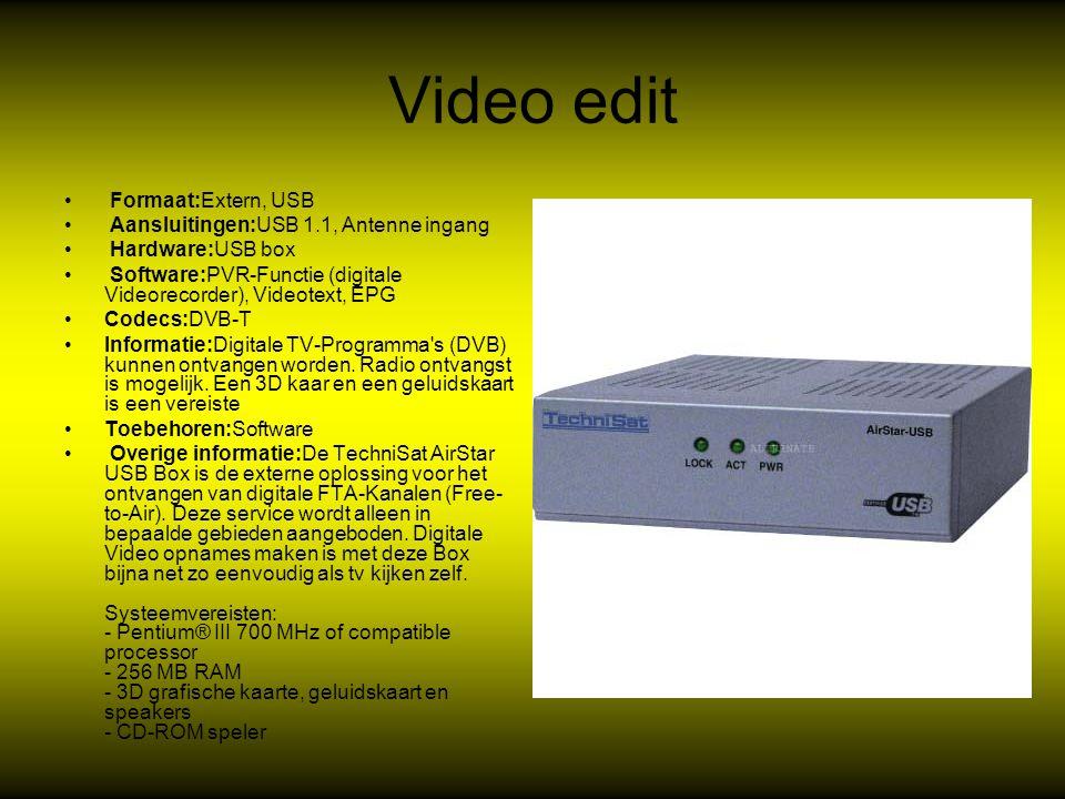 Video edit Formaat:Extern, USB Aansluitingen:USB 1.1, Antenne ingang Hardware:USB box Software:PVR-Functie (digitale Videorecorder), Videotext, EPG Co