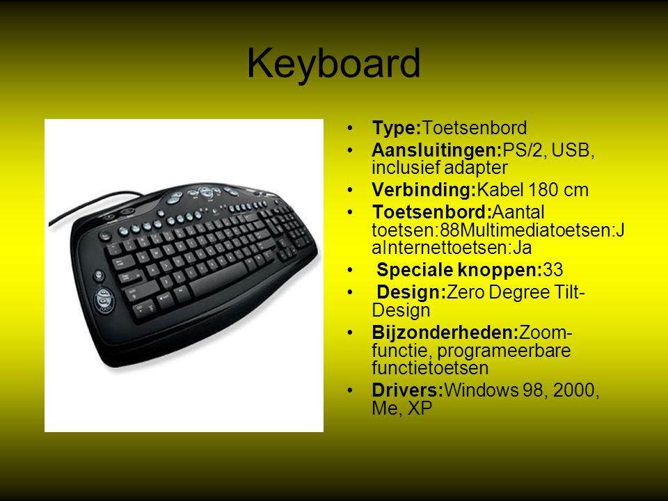 Keyboard Type:Toetsenbord Aansluitingen:PS/2, USB, inclusief adapter Verbinding:Kabel 180 cm Toetsenbord:Aantal toetsen:88Multimediatoetsen:J aInternettoetsen:Ja Speciale knoppen:33 Design:Zero Degree Tilt- Design Bijzonderheden:Zoom- functie, programeerbare functietoetsen Drivers:Windows 98, 2000, Me, XP
