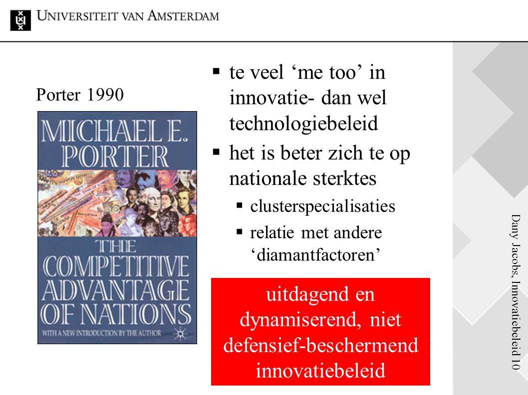 Dany Jacobs, Innovatiebeleid 10 Porter 1990  te veel 'me too' in innovatie- dan wel technologiebeleid  het is beter zich te op nationale sterktes 