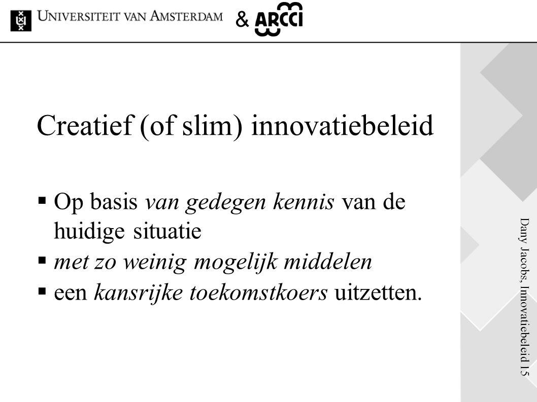 Dany Jacobs, Innovatiebeleid 15 & Creatief (of slim) innovatiebeleid  Op basis van gedegen kennis van de huidige situatie  met zo weinig mogelijk mi