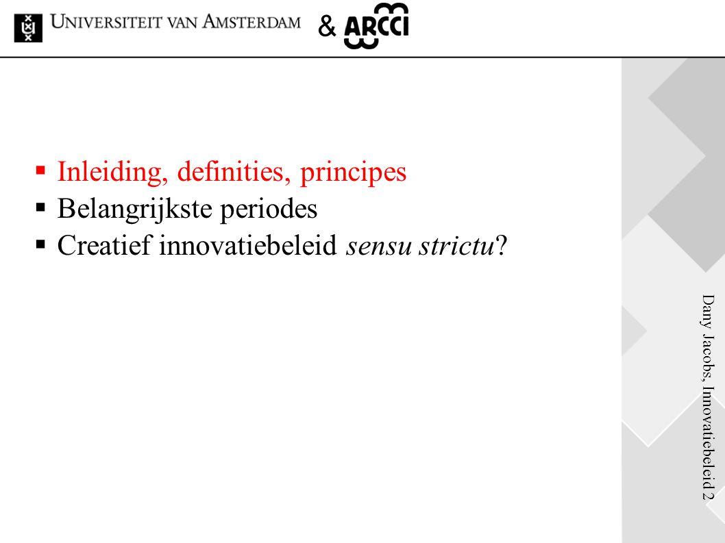 Dany Jacobs, Innovatiebeleid 3 & Definities  Innovatie = iets nieuw dat gerealiseerd wordt, (hopelijk) met een toegevoegde waarde  Innovatiebeleid = economisch beleid gericht op het stimuleren van innovatie Verwante beleidsterreinen  R&D-beleid  Wetenschapsbeleid  Onderwijs, bijv.