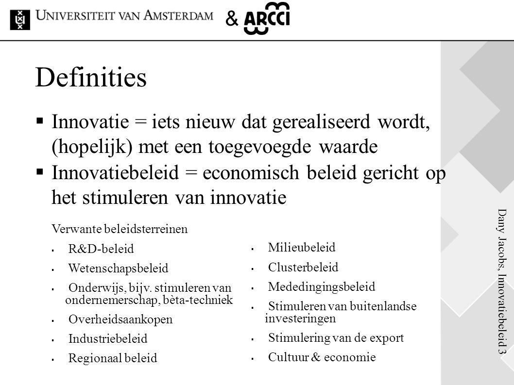 Dany Jacobs, Innovatiebeleid 3 & Definities  Innovatie = iets nieuw dat gerealiseerd wordt, (hopelijk) met een toegevoegde waarde  Innovatiebeleid =