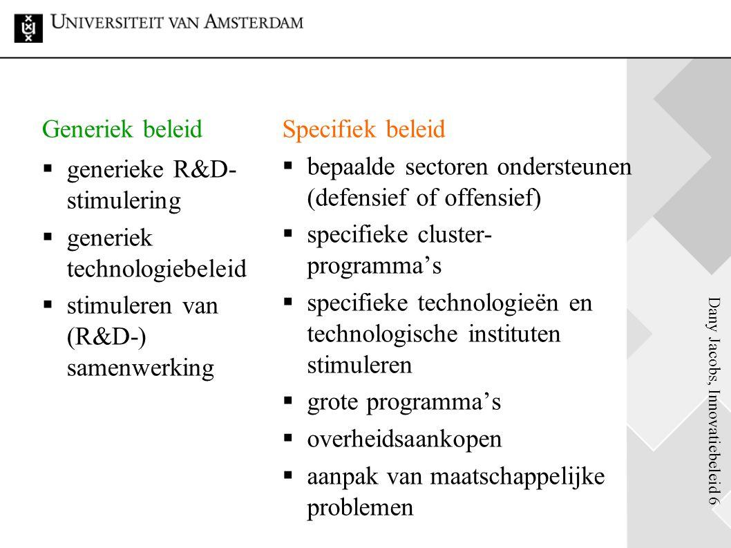 Dany Jacobs, Innovatiebeleid 6 Generiek beleid  generieke R&D- stimulering  generiek technologiebeleid  stimuleren van (R&D-) samenwerking Specifie