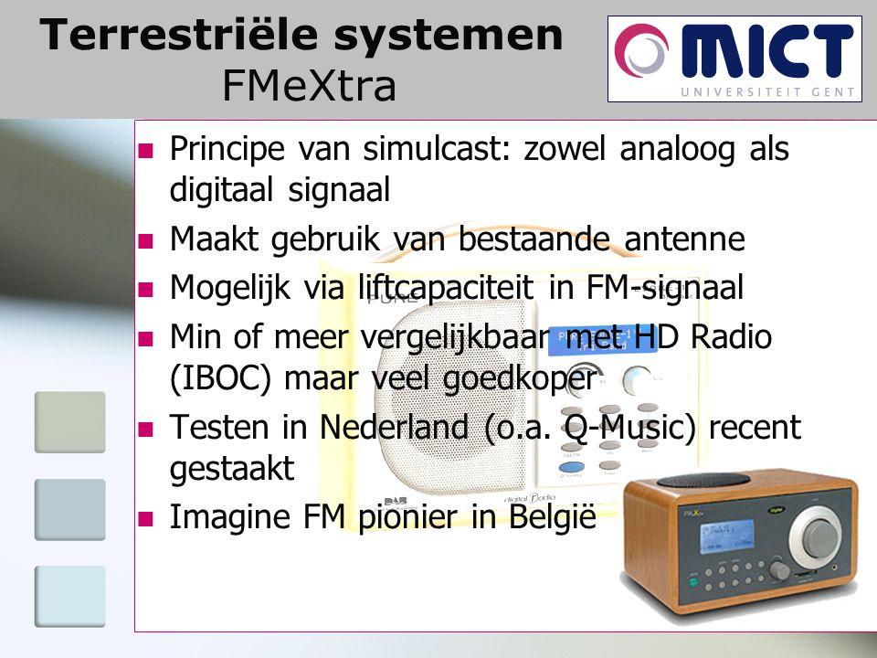 Terrestriële systemen FMeXtra Principe van simulcast: zowel analoog als digitaal signaal Maakt gebruik van bestaande antenne Mogelijk via liftcapacite