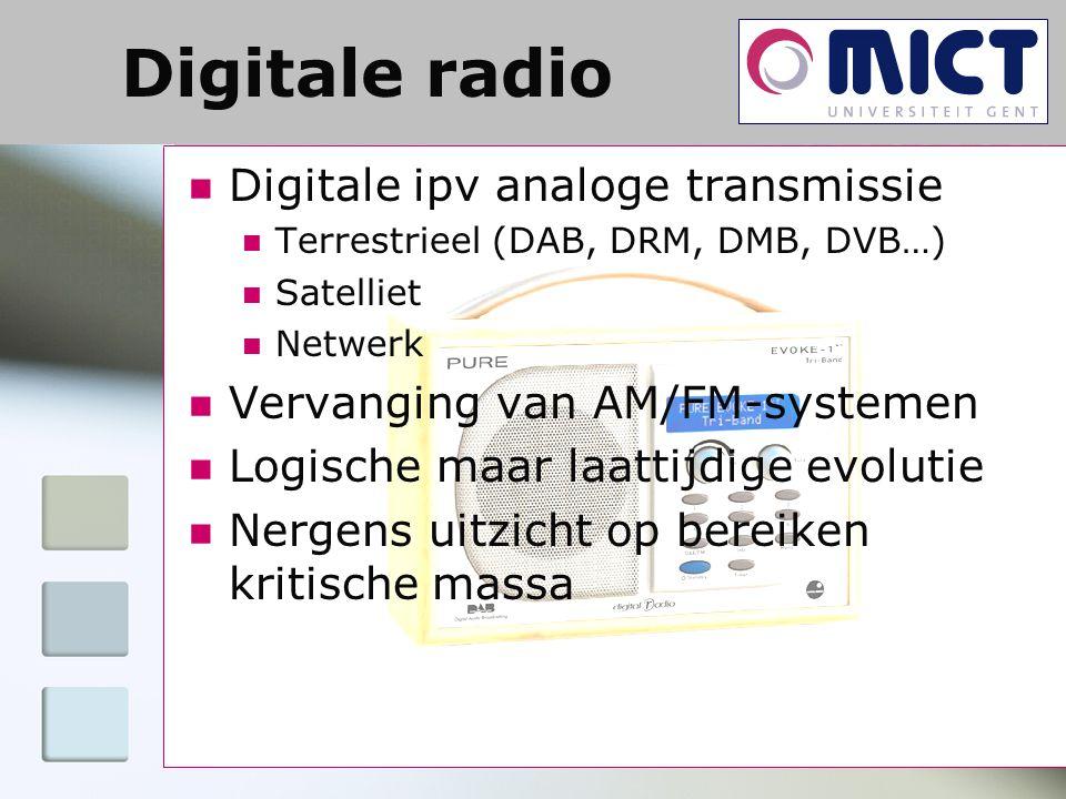 Digitale ipv analoge transmissie Terrestrieel (DAB, DRM, DMB, DVB…) Satelliet Netwerk Vervanging van AM/FM-systemen Logische maar laattijdige evolutie