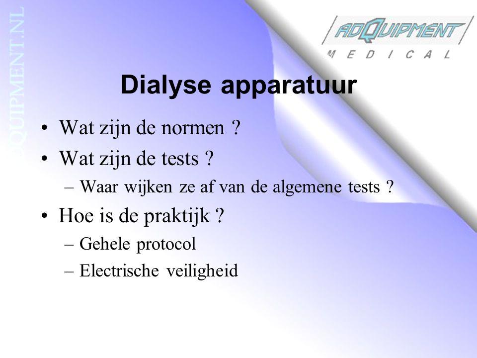 Lekstromen IEC 60601-2-16 In hoofdstuk 3: elektrische veiligheid Extra uitleg over patiënt lekstroom: –Volledig opgebouwd systeem –Geheel gevuld met dialysaat (14±1 mS/cm) (ook het extracorporaal circuit) –Pompen actief –Meten in de vloeistof