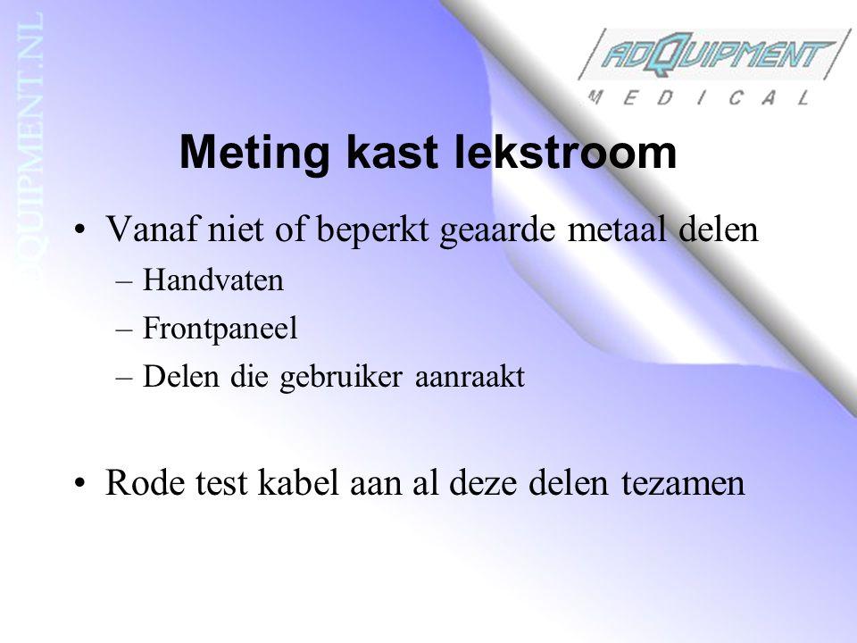 Meting kast lekstroom Vanaf niet of beperkt geaarde metaal delen –Handvaten –Frontpaneel –Delen die gebruiker aanraakt Rode test kabel aan al deze delen tezamen
