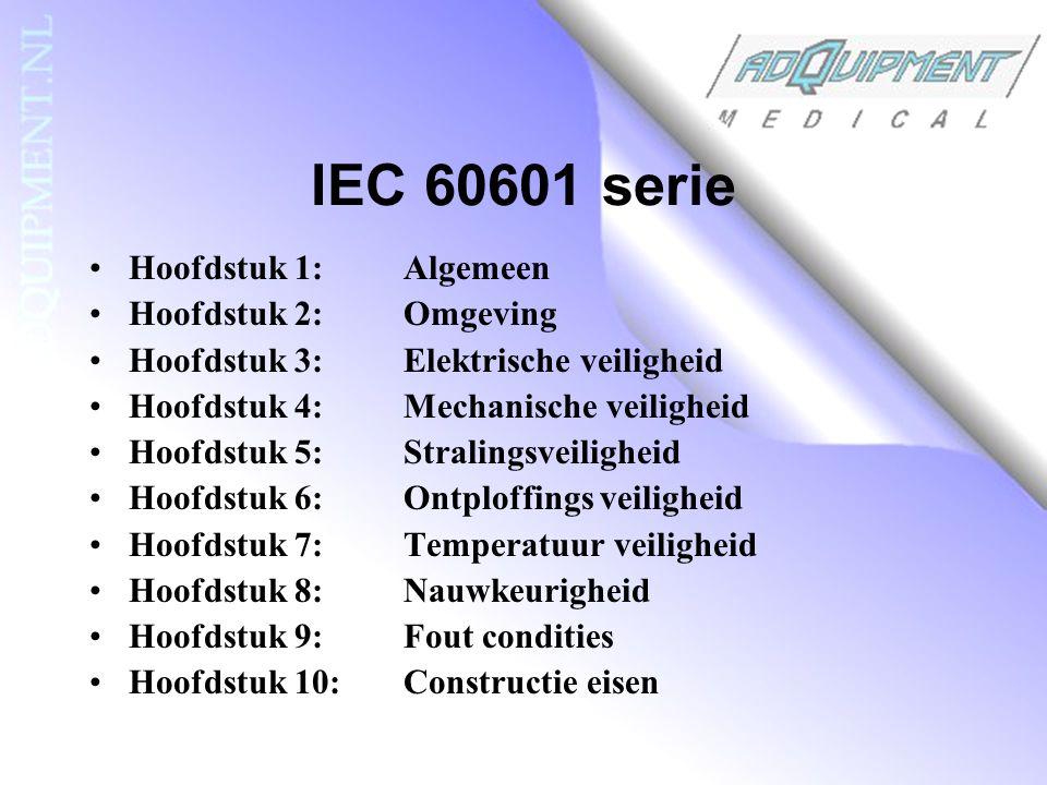 IEC 60601 serie Hoofdstuk 1:Algemeen Hoofdstuk 2:Omgeving Hoofdstuk 3:Elektrische veiligheid Hoofdstuk 4:Mechanische veiligheid Hoofdstuk 5:Stralingsveiligheid Hoofdstuk 6:Ontploffings veiligheid Hoofdstuk 7:Temperatuur veiligheid Hoofdstuk 8:Nauwkeurigheid Hoofdstuk 9:Fout condities Hoofdstuk 10:Constructie eisen