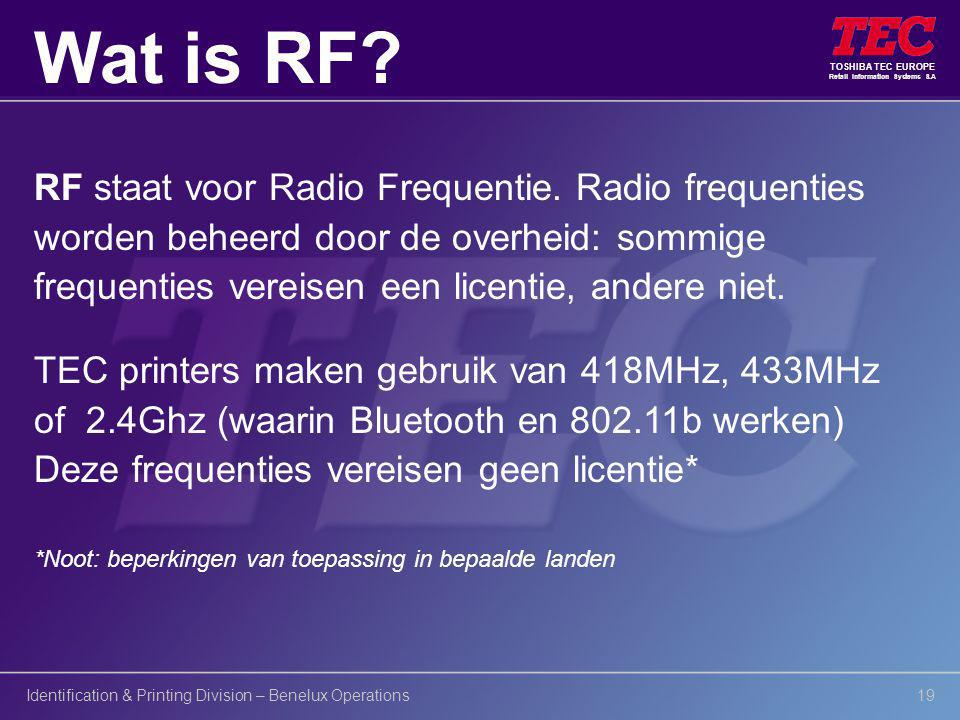 TOSHIBA TEC EUROPE Retail Information Systems S.A Identification & Printing Division – Benelux Operations19 RF staat voor Radio Frequentie. Radio freq