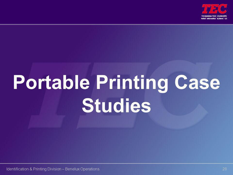 TOSHIBA TEC EUROPE Retail Information Systems S.A Identification & Printing Division – Benelux Operations28 Portable Printing Case Studies