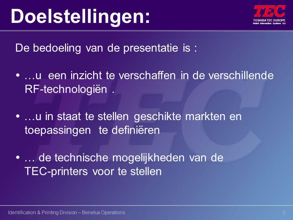 TOSHIBA TEC EUROPE Retail Information Systems S.A Identification & Printing Division – Benelux Operations3 De bedoeling van de presentatie is :  …u e