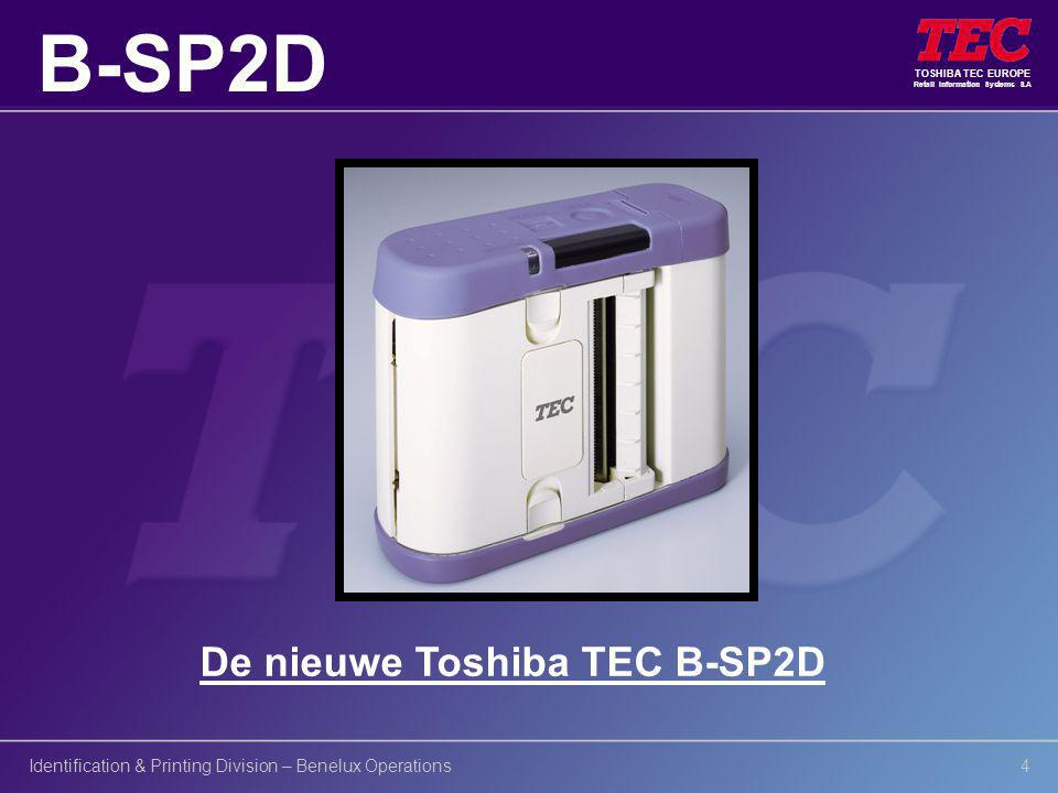 TOSHIBA TEC EUROPE Retail Information Systems S.A Identification & Printing Division – Benelux Operations5 B-SP2D Specificaties  Direct Thermisch  203dpi print resolutie  48mm print-breedte (bijna 2 )  80mm/sec (3 /sec) print speed  Geheugen voor: 99 formats in TPCL-LE mode 20 formats in LABEL mode
