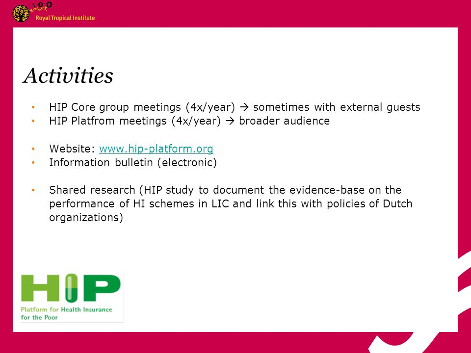 Activities HIP Core group meetings (4x/year)  sometimes with external guests HIP Platfrom meetings (4x/year)  broader audience Website: www.hip-plat
